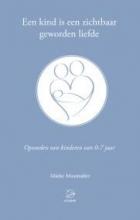 Mieke Mosmuller , Een kind is een zichtbaar geworden liefde