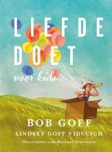 Lindsey Goff Viducich Bob Goff, Liefde doet (voor kids)