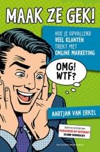 Aartjan van Erkel Maak ze gek! Hoe je opvallend veel klanten trekt met online marketing