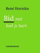Rene  Hornikx Bid met heel je hart