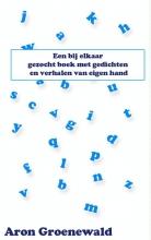 Aron  Groenewald Een bij elkaar gezocht boek met gedichten en verhalen van eigen hand