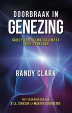 Randy Clark , Doorbraak in genezing