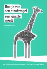 Hester de Jong Hoe je van een struisvogel een giraffe wordt