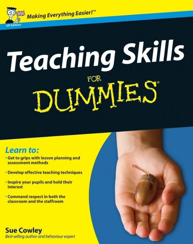 Sue Cowley,Teaching Skills For Dummies