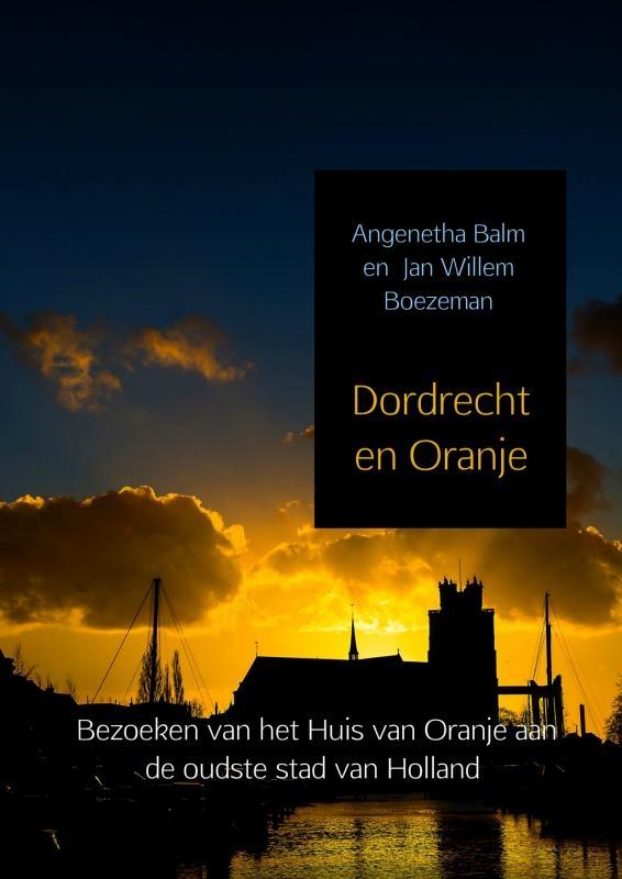 Angenetha Balm, Jan Willem Boezeman,Dordrecht en Oranje