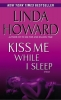Howard, Linda,Kiss Me While I Sleep