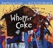 Wilson, Karma,Whopper Cake