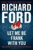 Richard Ford,Let Me Be Frank with You