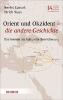 Cumart, Nevfel,Orient und Okzident - die andere Geschichte