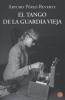 <b>P&eacute;rez-Reverte, Arturo</b>,El tango de la guardia vieja