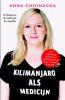 Anna  Chojnacka,Kilimanjaro als medicijn  De diagnose, de zoektocht, de expeditie
