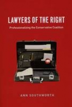 Southworth, A Lawyers of the Right - Professionalizing the Conservative Coalition