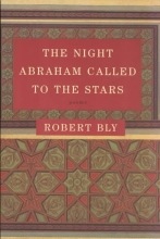 Bly, Robert The Night Abraham Called to the Stars