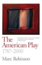 Robinson, Marc The American Play, 1787-2000