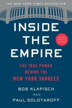 Bob Klapisch,   Paul Solotaroff Inside the Empire: The True Power Behind the New York Yankees