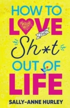 Sally-Anne Hurley How to Love the Sh*t out of Life