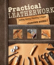 Carsten Bothe Practical Leatherwork: Cutting, Sewing, Finishing and Repair