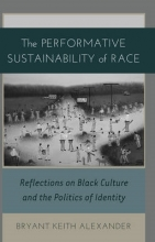 Bryant Keith Alexander The Performative Sustainability of Race