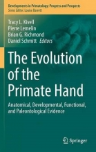 Tracy L. Kivell,   Pierre Lemelin,   Brian G. Richmond,   Daniel Schmitt The Evolution of the Primate Hand