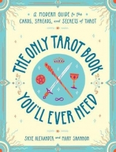 Skye Alexander,   Dr. Mary L. Shannon The Only Tarot Book You`ll Ever Need