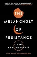 Krasznahorkai, László Melancholy of Resistance