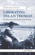 Barfoot, Rhian Liberating Dylan Thomas