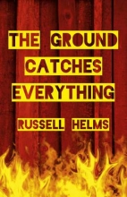 Helms, Russell The Ground Catches Everything