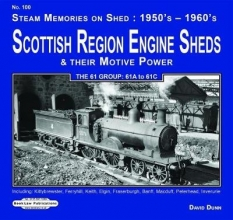 David Dunn Scottish Region Engine Sheds & Their Motive Power 61 Group : 61A to 61 C