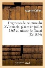 Cahier, Auguste Fragments de Peinture Du Xvie Siecle, Places En Juillet 1863 Au Musee de Douai. Nicaise Ladam
