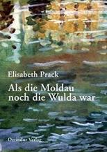 Prack, Elisabeth Als die Moldau noch die Wulda war