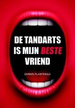 Dennis  Plantenga De tandarts is mijn beste vriend