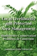 Ndenecho, Emmanuel Neba Local Livelihoods and Protected Area Management