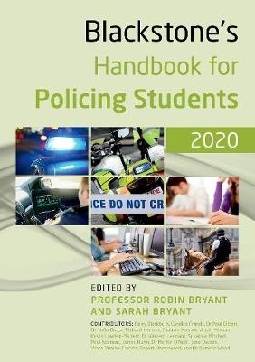 Robin (Canterbury Christ Church University) Bryant,   Sarah (Learning Development Specialist) Bryant,Blackstone`s Handbook for Policing Students 2020