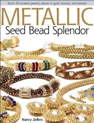 Nancy Zellers,Metallic Seed Bead Splendor
