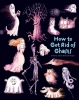 LeBlanc, Catherine, How to Get Rid of Ghosts