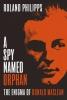 Philipps, Roland, A Spy Named Orphan