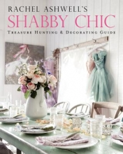 Ashwell, Rachel Rachel Ashwell`s Shabby Chic Treasure Hunting & Decorating Guide