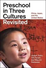 Joseph Tobin,   Yeh Hsueh,   Mayumi Karasawa Preschool in Three Cultures Revisited