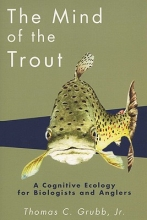 Thomas C., Jr. Grubb The Mind of the Trout