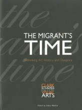 Mathur, Saloni The Migrant`s Time - Rethinking Art History and Diaspora