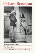 Brautigan, Richard Revenge of the Lawn/the Abortion/So the Wind Won`t Blow It All Away/3 Books in 1 Volume