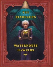Kerley, Barbara The Dinosaurs of Waterhouse Hawkins : an Illuminating History of Mr. Waterhouse Hawkins, Artist and Lecturer : True Dinosaur Story in Three Ages ....