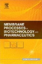 Charcosset, Catherine Membrane Processes in Biotechnologies and Pharmaceutics