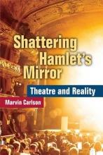 Carlson, Marvin Shattering Hamlet`s Mirror