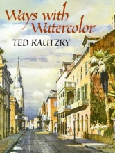 Kautzky, Theodore Ways with Watercolor