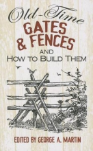 Martin, George a. Old-Time Gates & Fences and How to Build Them