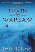 Edelman, Gwen The Train to Warsaw