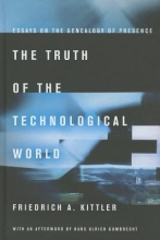 Kittler, Friedrich A. The Truth of the Technological World