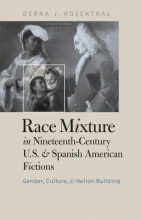 Rosenthal, Debra J. Race Mixture in Nineteenth-Century U.S. and Spanish American Fictions