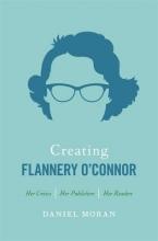 Moran, Daniel Creating Flannery O`Connor